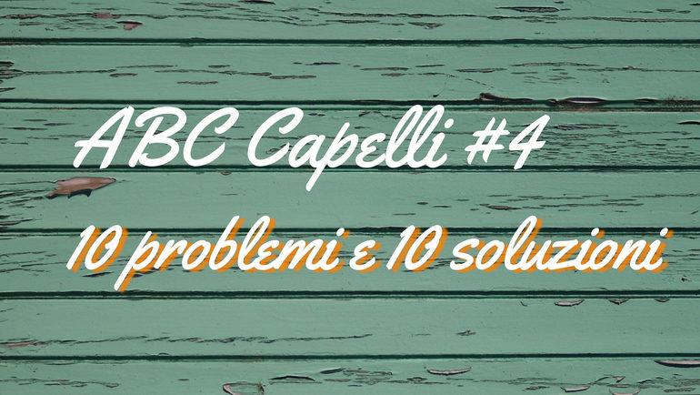 ABC Capelli #4 10 problemi e 10 possibili soluzioni